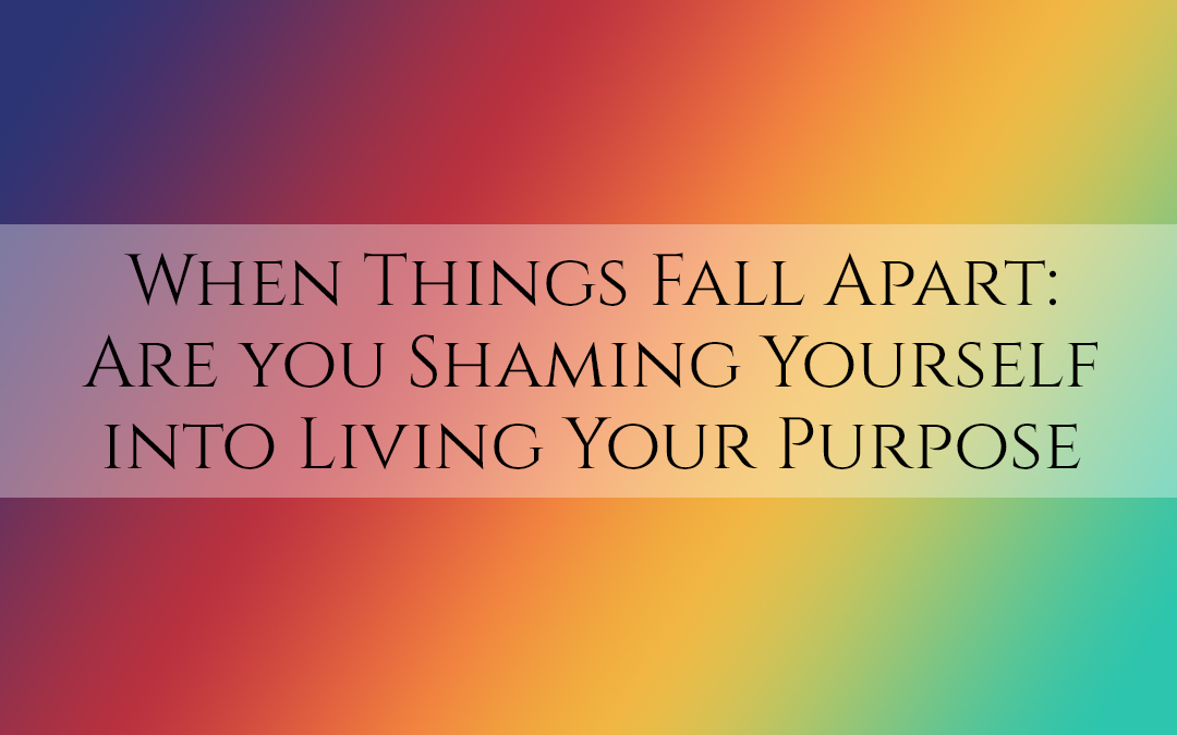 When Things Fall Apart: Are you Shaming Yourself into Living Your Purpose #TruthbyBrenda