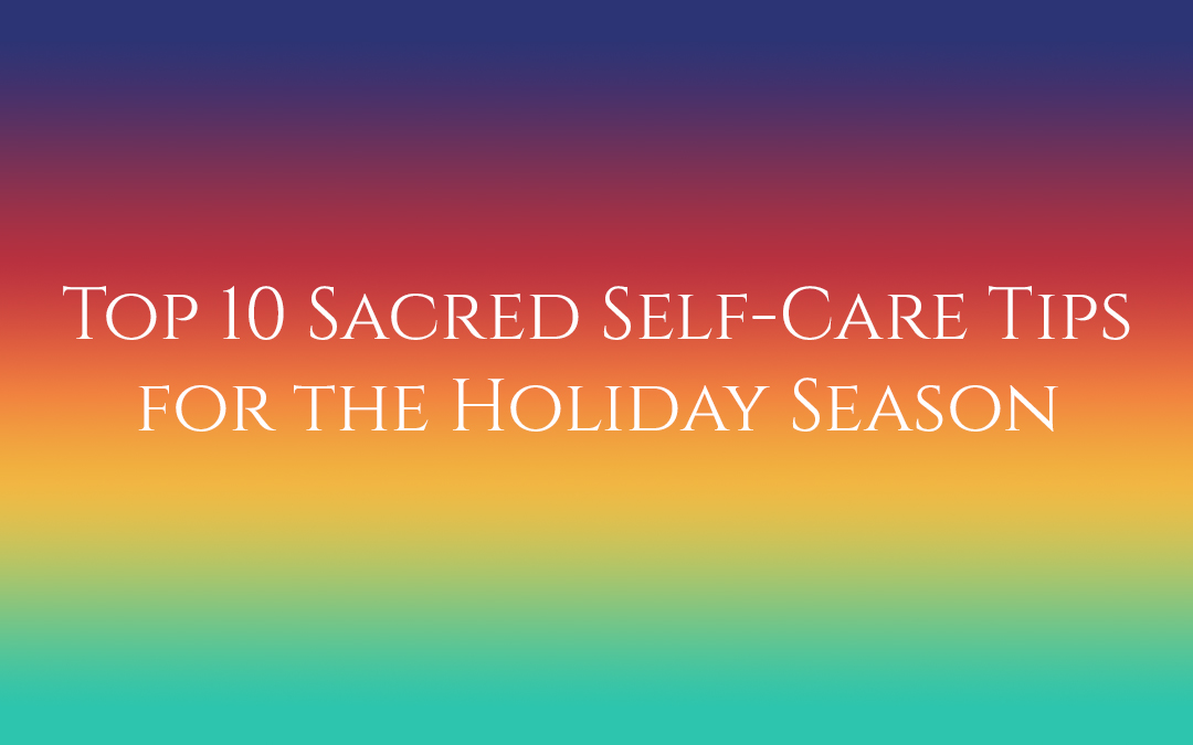My Top 10 Sacred Self-Care Tips for the Holiday Season #TruthbyBrenda