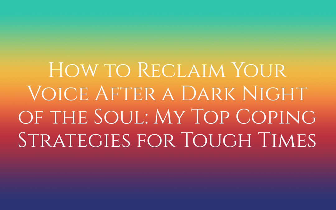 How to Reclaim Your Voice After a Dark Night of the Soul: My Top Coping Strategies for Tough Times #TrueStory #TruthbyBrenda