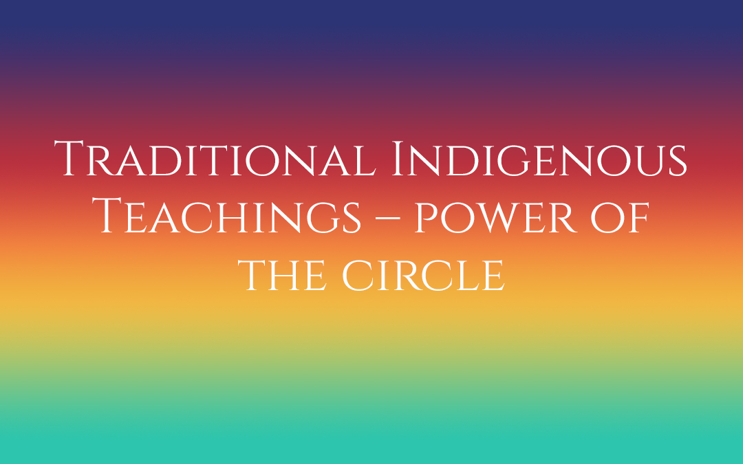 Traditional Indigenous Teachings – power of the circle #TruthbyBrenda
