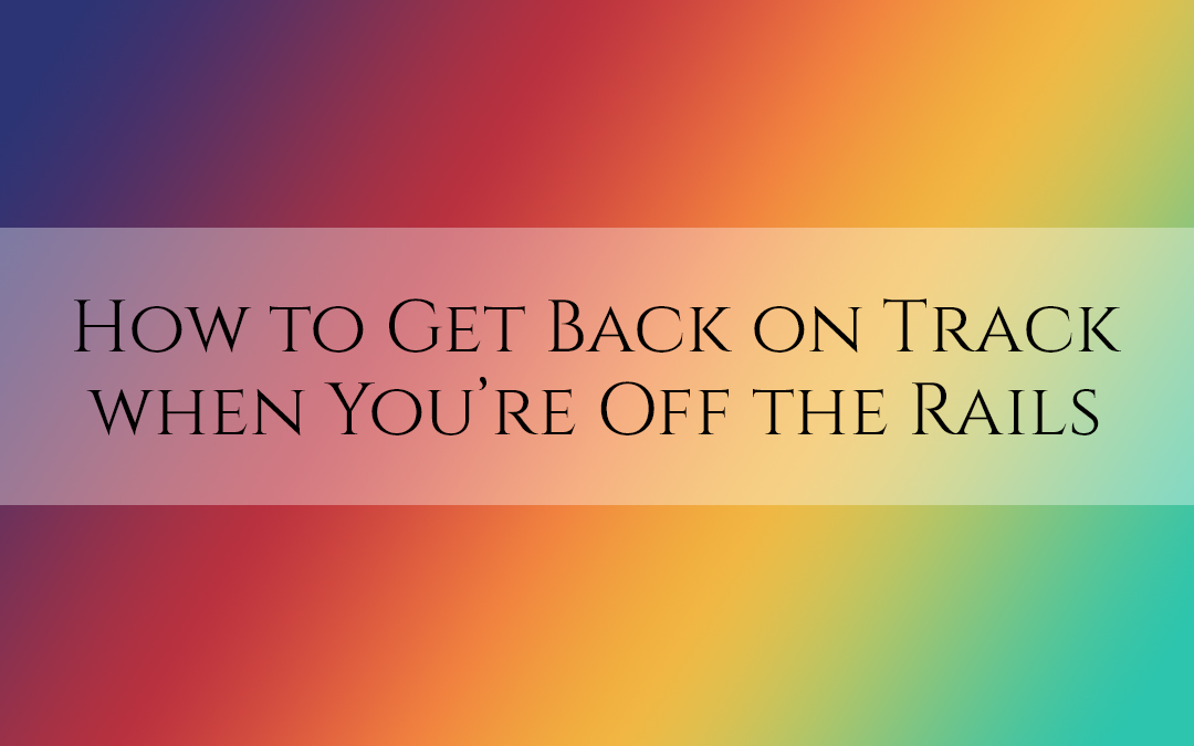How to Get Back on Track when You're Off the Rails #TruthbyBrenda