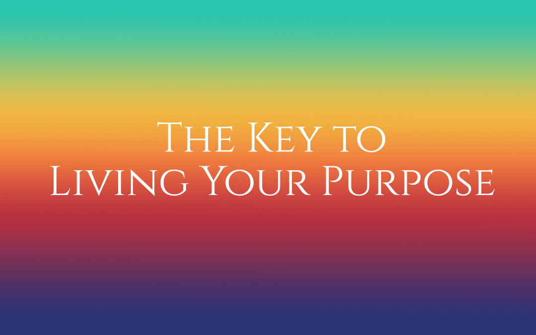 The Key to Living Your Purpose