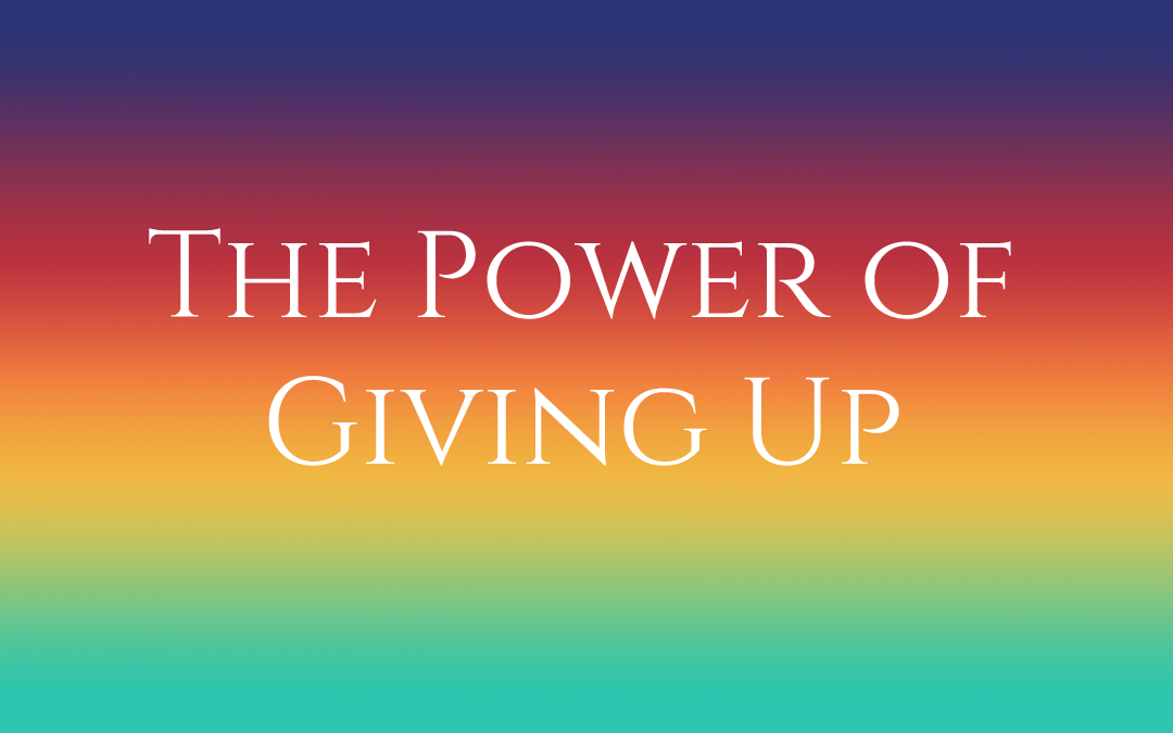 The Power of Giving Up