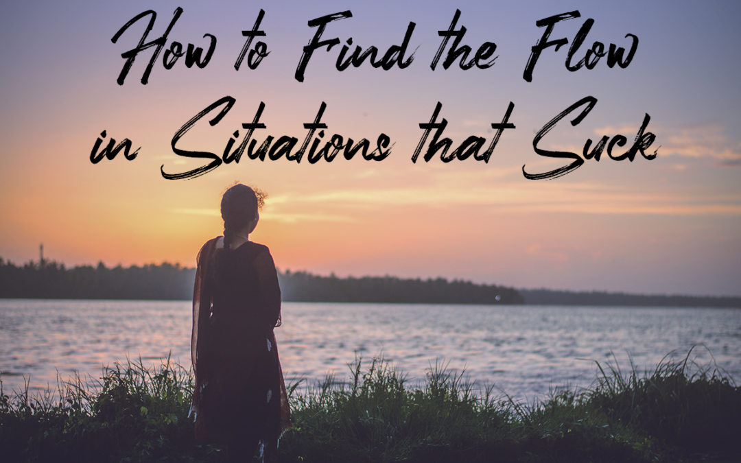How to Find the Flow in Situations that Suck