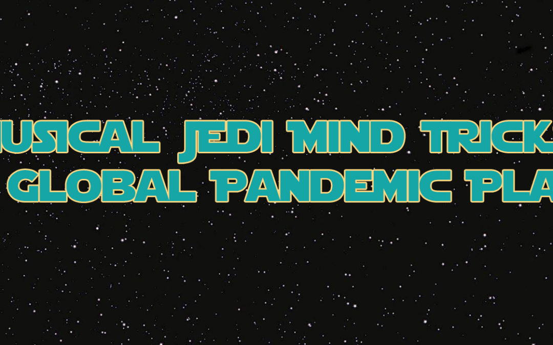 Musical Jedi Mind Tricks & Your Global Pandemic Playlist