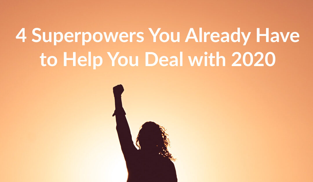 4 Superpowers You Already Have to Help You Deal with 2020