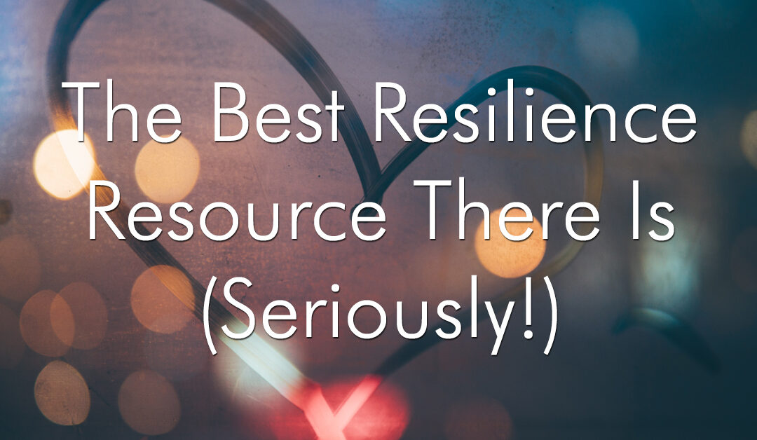The Best Resilience Resource There Is (Seriously!)