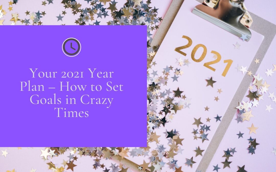 Your 2021 Year Plan – How to Set Goals in Crazy Times